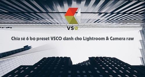 Share bộ preset VSCO dành cho Lightroom và Camera RAW