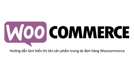 hiển thị tên sản phẩm trong danh sách đơn hàng Woocommerce trong wordpress