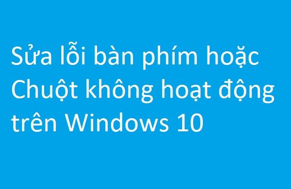 Bàn phím hoặc Chuột không hoạt động trên Windows 10