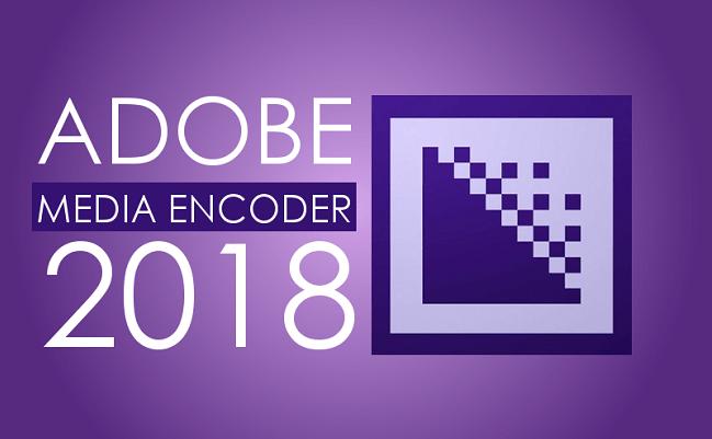 Phần mềm Adobe Media Encoder CC 2018