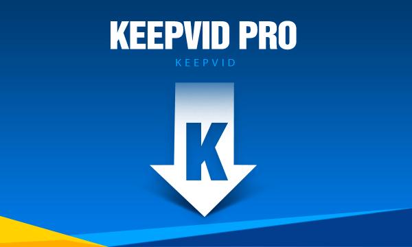 Phần mềm KeepVID Pro - tải video dễ dàng từ các mạng xã hội