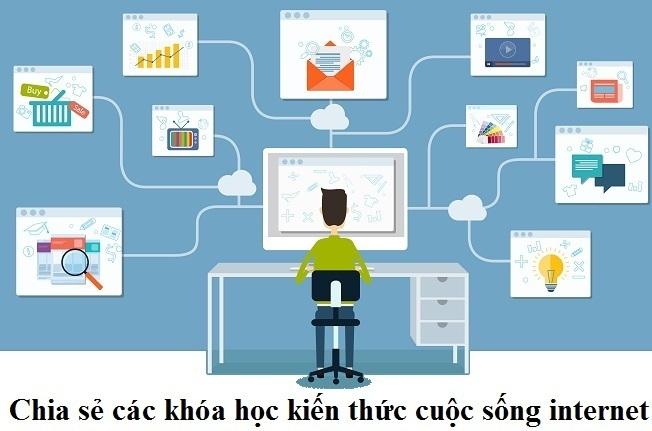 Chia sẻ các khóa học kiến thức cuộc sống internet