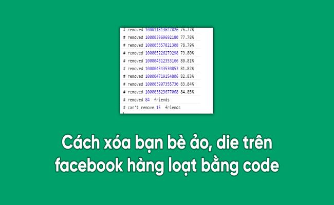 Xóa bạn bè ảo, die trên facebook hàng loạt bằng code JS