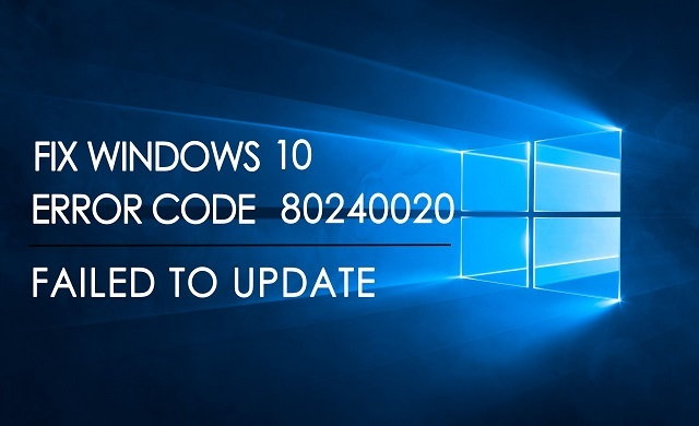 Sửa các mã lỗi 80240020, 80070004 khi nâng cấp Windows 10