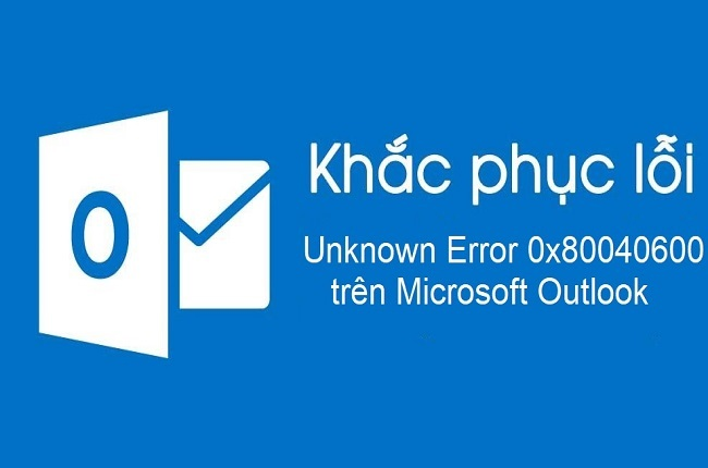 Sửa lỗi Unknown Error 0x80040600 trên Microsoft Outlook