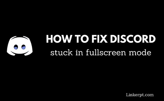 Cách khắc phục Discord bị kẹt ở chế độ toàn màn hình