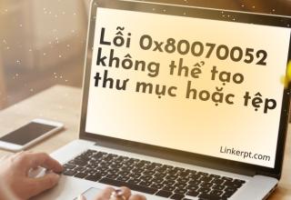 Lỗi 0x80070052 không thể tạo thư mục hoặc tệp