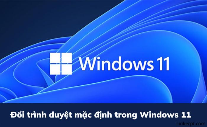 Đổi trình duyệt mặc định trong Windows 11